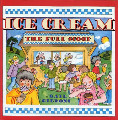 Ice Cream, The Full Scoop by Gail Gibbons
